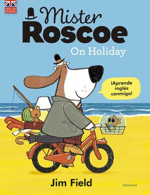 MISTER ROSCOE ON HOLIDAY