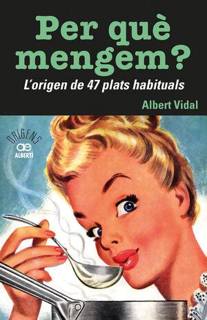 PER QUE MENGEM. L'ORIGEN DE 47 PLATS HABITUALS